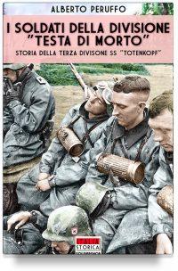 """I soldati della divisione """"Testa di morto"""": storia della terza Divisione SS """"Totenkopf"""" (2a edizione)"""