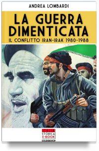 La Guerra dimenticata – Il conflitto Iran-Irak 1980-1988