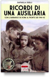 Ricordi di una ausiliaria: con il Barbarigo da Roma al fronte sud 1944-45