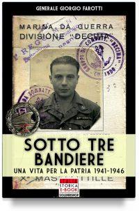 Sotto tre bandiere – Una vita per la patria 1941-1946