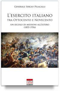 L'esercito Italiano tra Ottocento e Novecento – Un secolo di missioni all'estero (1855-1956)