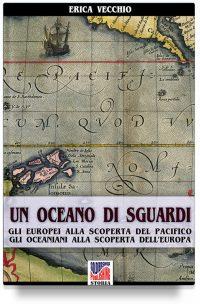 Un oceano di sguardi: gli europei alla scoperta del Pacifico, gli oceaniani alla scoperta dell'Europa