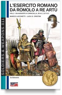 L'esercito romano da Romolo a re Artù – Vol. 2 Da Augusto a Caracalla, 30 a.C, 217 d.C. (2a edizione full color)