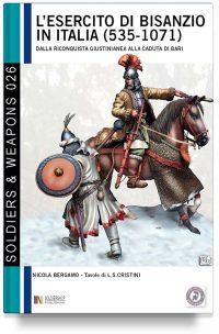 L'esercito di Bisanzio in Italia (535 – 1071): dalla riconquista giustinianea alla caduta di Bari