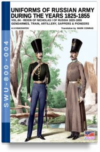 Uniforms of Russian army during the years 1825-1855 – Vol. 4 Gendarmes, Train, Artillery, Sappers & Pioneers