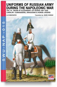 Uniforms of Russian army during the Napoleonic war – Vol. 10 Cavalry: cuirassier, dragoons & horse-jager