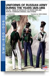 Uniforms of Russian army during the years 1825-1855 – Vol. 6 Invalid, Garrison arsenal and others