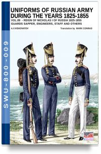 Uniforms of Russian army during the years 1825-1855 – Vol. 9 Guards sapper, engineers, staff and others