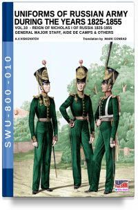 Uniforms of Russian army during the years 1825-1855 – Vol. 10 General, major staff, aide de camp and others