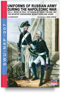 Uniforms of Russian army during the Napoleonic war – Vol.2 The Infantry Grenadiers, Musketeers & Jägers