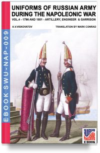 Uniforms of Russian army during the Napoleonic war – Vol. 4 Artillery, Engineers, and Garrisons 1796-1801