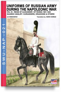 Uniforms of Russian army during the Napoleonic war – Vol. 16 The Guards cavalry Cuirassier, Dragoons and jager at horse