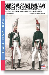 Uniforms of Russian army during the Napoleonic war – Vol. 19 The Guard garrison, invalids, equipage and other corps