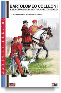 Bartolomeo Colleoni e le compagnie di ventura nel XV secolo (2a edizione full color)