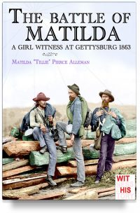 The battle of Matilda: a girl witness at Gettysburg 1863