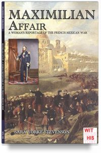 Maximilian Affair – A Woman reportage of French-Mexican war