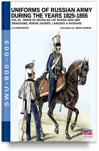 Uniforms of Russian army during the years 1825-1855 – Vol. 3 Dragoons, Horse-jagers, Lancers & Hussars