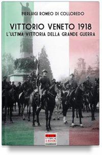 Vittorio Veneto 1918 – L'ultima vittoria della Grande Guerra