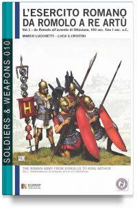 L'esercito romano da Romolo a re Artù – Vol. 1 Da Romolo all''avvento di Ottaviano, VIII sec. fine I sec. a.C.