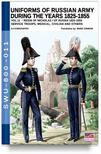Uniforms of Russian army during the years 1825-1855 – Vol. 11 Service troops, medical, civilian and others