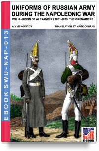 Uniforms of Russian army during the Napoleonic war – Vol. 8 The Infantry Grenadier's regiments 1801-1825