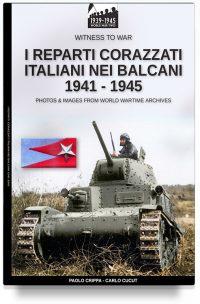 I reparti corazzati italiani nei Balcani 1941 – 1945