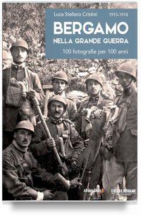 Bergamo nella Grande Guerra – 100 fotografie per 100 anni