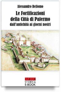 Le fortificazioni della città di Palermo dall'antichità ai giorni nostri