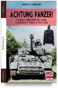 Achtung Panzer! Storia e uniformi dell'arma corazzata tedesca 1939-1945