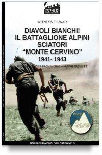 """Diavoli bianchi! Il battaglione Alpini Sciatori """"Monte Cervino"""" 1941-1943"""