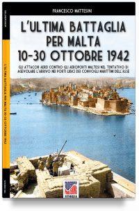 L'ultima battaglia per Malta 10-30 ottobre 1942